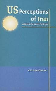 US Perceptions of Iran: Approaches and Policies: Book by A.K. Ramakrishnan