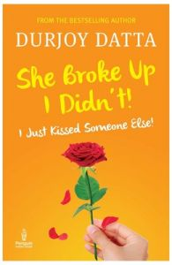 She Broke Up I Didnt! I Just Kissed Someone Else! (English): Book by Durjoy Datta