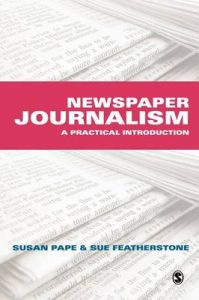 Newspaper Journalism: A Practical Introduction: Book by Susan Pape