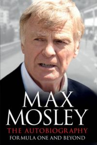 The Autobiography: Formula One and Beyond: Book by Max Mosley