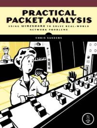 Practical Packet Analysis: Using Wireshark to Solve Real-world Network Problems (English) 1st Edition: Book by Chris Sanders