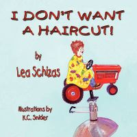 I Don't Want a Haircut: Book by Lea Schizas