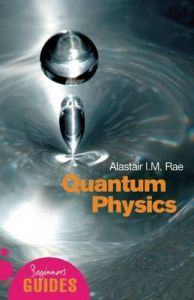 Quantum Physics: A Beginner's Guide: Book by Alistair I. M. Rae
