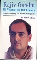 Rajiv Gandhi: His Vision of India of The 21St Century Science, Technology And National Development: Book by Pawan Sikka