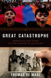 Great Catastrophe: Armenians and Turks Come to Terms with Genocide, Memory, and Identity: Book by Thomas De Waal