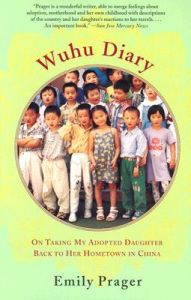 Wuhu Diary: On Taking My Adopted Daughter Back to Her Hometown in China: Book by Emily Prager