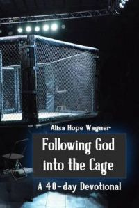 Following God Into the Cage: A 40-Day Devotional: Book by Alisa Hope Wagner