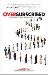 Oversubscribed - How to Get People Lining Up to Do Business with You: Book by Daniel Priestley