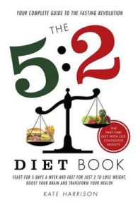 5:2 Diet Book: Feast for 5 Days a Week and Fast for just 2 to Lose Weight, Boost Your Brain and Transform Your Health: Book by Harrison Kate