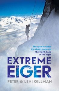 Extreme Eiger: The Race to Climb the Direct Route Up the North Face of the Eiger: Book by Peter Gillman