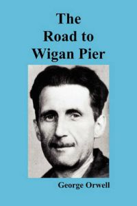 The Road to Wigan Pier: Book by George Orwell