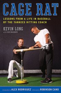 Cage Rat: Lessons from a Life in Baseball by the Yankees Hitting Coach: Book by Kevin Long