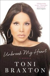 Unbreak My Heart: A Memoir: Book by Toni Braxton