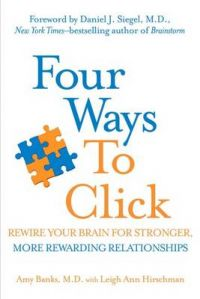 Four Ways to Click: Rewire Your Brain for Stronger, More Rewarding Relationships: Book by Amy Banks