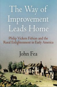 The Way of Improvement Leads Home: Philip Vickers Fithian and the Rural Enlightenment in Early America: Book by John Fea