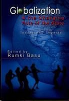 Globalisation & the Changing Role of the State: Issues and Impacts: Book by Rumki Basu