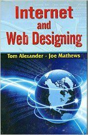 Internet and Web Designing, 274pp, 2014 (English): Book by J. Mathews T. Alexander