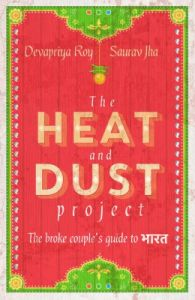 The Heat and Dust Project: The Broke Couple's Guide to Bharat : The broke couple's guide to Bharat (English)           (Paperback): Book by Roy Devapriya Jha Saurav