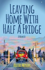 Leaving Home with Half a Fridge : A Memoir (English): Book by Arathi Menon