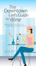 Megan-Buckley-The-Downtown-Girl''s-Guide-To-Wine:-How-To-Buy,-Serve,-And-Sip-With-Style-And-Sophistication