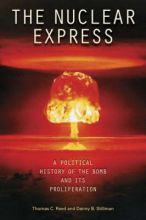 Thomas-C.-Reed-The-Nuclear-Express:-A-Political-History-Of-The-Bomb-And-Its-Proliferation