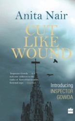 Cut Like Wound : Introducing Inspector Gowda (English) (Paperback): Book by Anita Nair