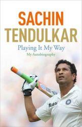 Sachin Tendulkar: Playing it My Way - My Autobiography: Book by Sachin Tendulkar