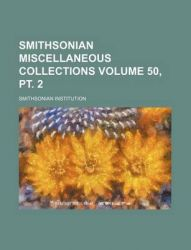 Smithsonian Miscellaneous Collections Volume 50, PT. 2