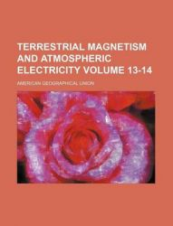 Terrestrial Magnetism and Atmospheric Electricity Volume 13-14
