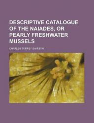 Descriptive Catalogue of the Naiades, or Pearly Freshwater Mussels