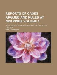 Reports of Cases Argued and Ruled at Nisi Prius Volume 1; In the Courts of Kings Bench and Common Pleas, 1793-1807