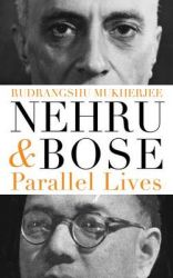Nehru and Bose: Parallel Lives: Book by Rudrangshu Mukherjee