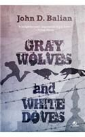 Gray Wolves and White Doves: Book by John D. Balian