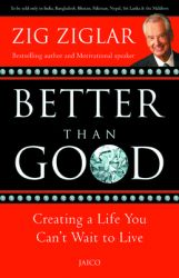 Better Than Good: Book by Zig Ziglar