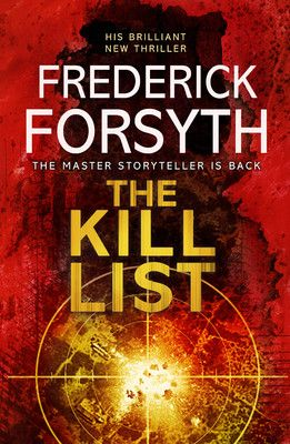 The Kill List (English) (Paperback): Book by                                                       Frederick Forsyth  defined the modern thriller when he wrote The Day of The Jackal, with its lightning - paced storytelling, effortlessly cool reality and unique insider information. Since then he has written eleven further bestselling novels The Odessa File, The Dogs of War, The Devil's Alter... View More                                                                                                    Frederick Forsyth  defined the modern thriller when he wrote The Day of The Jackal, with its lightning - paced storytelling, effortlessly cool reality and unique insider information. Since then he has written eleven further bestselling novels The Odessa File, The Dogs of War, The Devil's Alternative, The Fourth Protocol, The Negotiator, The Deceiver, The Fist of God, Icon, Avenger, The Afghan,and, most recently, The Cobra.