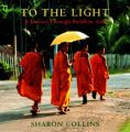 To the Light: A Journey Through Buddhist Asia: Book by Sharon Collins