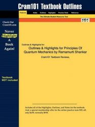 Outlines & Highlights for Principles Of Quantum Mechanics by Ramamurti Shankar, ISBN: 9780306447907: Book by Cram101 Textbook Reviews
