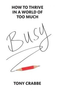 Busy: How to thrive in a world of too much (English) (Paperback): Book by Tony Crabbe