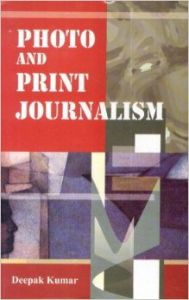 Photo And Print Journalism (English) (Hardcover): Book by Deepak Kumar
