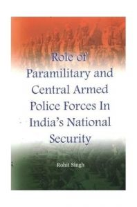 Role of Paramilitary and Central Armed Police Forces in India's National Security: Book by Rohit Singh