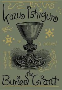 The Buried Giant: Book by Kazuo Ishiguro