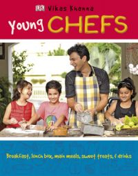 Young Chefs : Breakfast, Lunchbox, Main Meals, Desserts & Drinks (English) (Hardcover): Book by Vikas Khanna