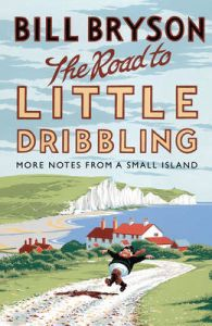 THE ROAD TO LITTLE DRIBBLING: Book by Bill Bryson