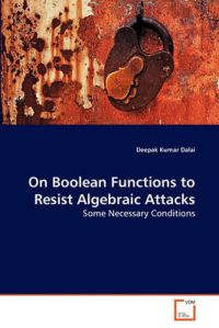 On Boolean Functions to Resist Algebraic Attacks: Book by Deepak Kumar Dalai