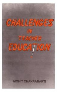 Challenges in Teacher Education: Book by Mohit Chakrabati