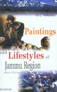 Paintings And Lifestyles In Jammu Region (From 17Th To 19Th Century A.D.), 1St Vol.: Book by Raj Kumar