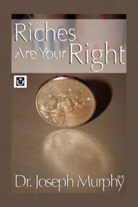 Riches Are Your Right: Book by Dr. Joseph Murphy